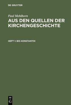Paul Mehlhorn: Aus den Quellen der Kirchengeschichte / Bis Konstantin von Mehlhorn,  Paul