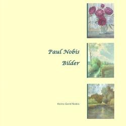 Paul Nobis – Bilder von Nobis,  Heinz-Gerd