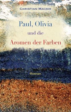 Paul, Olivia und die Aromen der Farben von Maczek,  Christian