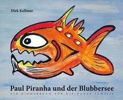 Paul Piranha und der Blubbersee von Kollmar,  Dirk, Sauer,  Hartmut