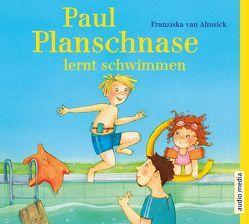 Paul Planschnase lernt schwimmen von Almsick,  Franziska van, Fischer,  Florian