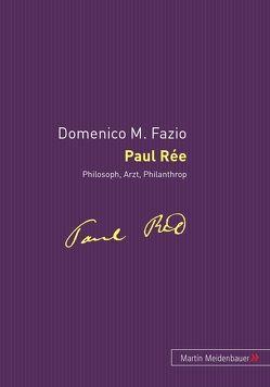 Paul Rée – Philosoph, Arzt, Philantrop von Fazio,  Domenico M.
