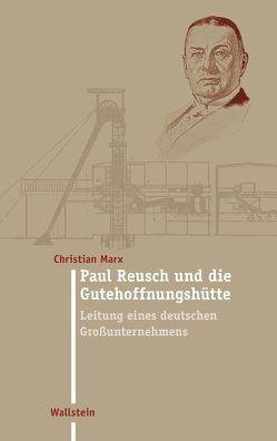 Paul Reusch und die Gutehoffnungshütte von Marx,  Christian