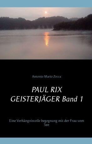Paul Rix   Geisterjäger                                   Band 1 von Zecca,  Antonio Mario