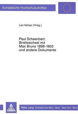 Paul Scheerbart: Briefwechsel mit Max Bruns 1889-1903 und andere Dokumente von Ikelaar,  Leo D.