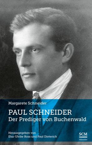 Paul Schneider – Der Prediger von Buchenwald von Dieterich,  Paul, Ross,  Elsa-Ulrike, Schneider,  Margarete