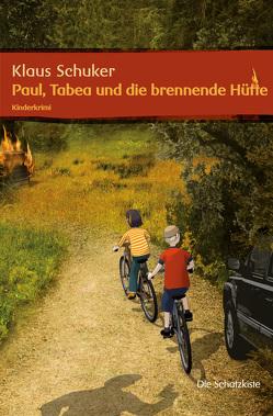 Paul, Tabea und die brennende Hütte von Schuker,  Klaus
