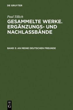 Paul Tillich: Gesammelte Werke. Ergänzungs- und Nachlaßbände / An meine deutschen Freunde von Schäfer-Kretzler,  Karin