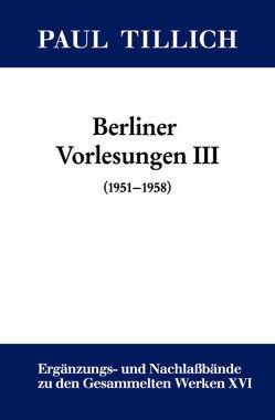 Paul Tillich: Gesammelte Werke. Ergänzungs- und Nachlaßbände. Berliner Vorlesungen / III. (1951-1958) von Sturm,  Erdmann