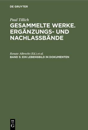 Gesammelte Werke. Ergänzungs- und Nachlaßbände / Ein Lebensbild in Dokumenten von Tillich,  Paul