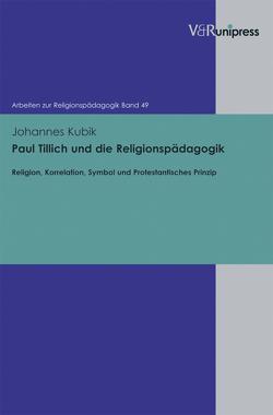 Paul Tillich und die Religionspädagogik von Adam,  Gottfried, Kubik,  Johannes, Lachmann,  Rainer, Rothgangel,  Martin