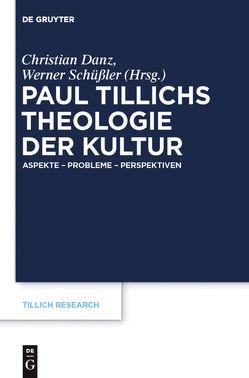 Paul Tillichs Theologie der Kultur von Danz,  Christian, Schüßler,  Werner