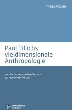 Paul Tillichs vieldimensionale Anthropologie von Rösler,  Tabea