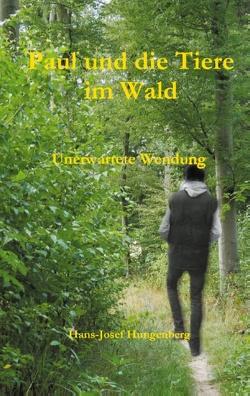 Paul und die Tiere im Wald von Hungenberg,  Hans- Josef