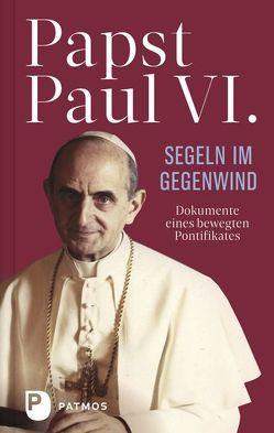 Paul VI: Segeln im Gegenwind von Paul VI., Sapienza,  Leonardo, Stein,  Gabriele