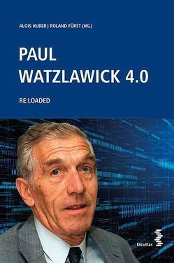 Paul Watzlawick 4.0 von Fürst,  Roland, Huber,  Alois