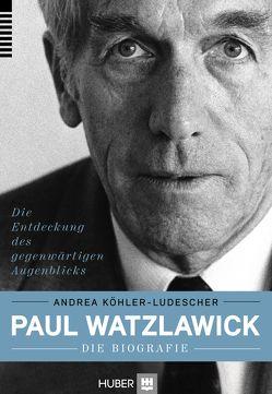 Paul Watzlawick – die Biografie von Köhler-Ludescher,  Andrea