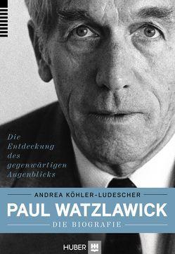 Paul Watzlawick – die Biografie von Köhler-Ludescher,  Andrea, Simon,  Fritz B.