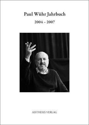 Paul Wühr Jahrbuch 2004-2007 von Fritsch,  Werner, Heißenbüttel,  Helmut, Hoffmann,  Volker, Ort,  Claus-Michael, Pastior,  Oskar, Poppe,  Inge, Ritter-Santini,  Lea, Sonnemann,  Ulrich, Wühr,  Paul