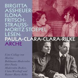 Paula + Clara + Clara + Rilke von Assheuer,  Birgitta, Bohlmann-Modersohn,  Marina, Fritsch-Strauss,  Ilona, Stoepel,  Moritz