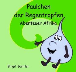 Paulchen der Regentropfen von Gürtler,  Birgit