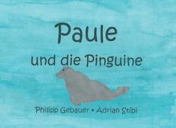 Paule und die Pinguine von Gebauer,  Philipp, Stibi,  Adrian