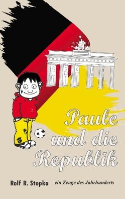 Paule und die Republik von Stopka,  Rolf R.