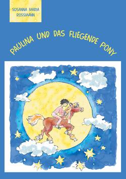 Paulina und das fliegende Pony von Rossmann,  Susanna Maria