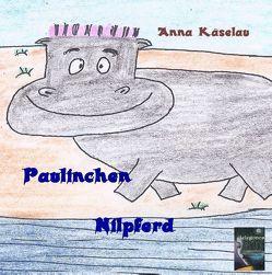 Paulinchen Nilpferd von Käselau,  Anna