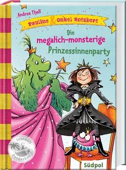 Pauline & Onkel Rotzbert – Die megalich-monsterige Prinzessinnenparty von Legien,  Sabine, Tholl,  Andrea