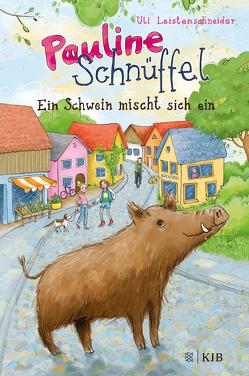 Pauline Schnüffel – Ein Schwein mischt sich ein von Leistenschneider,  Uli