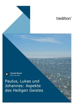 Paulus, Lukas und Johannes: Aspekte des Heiligen Geistes von Reiser,  Daniel