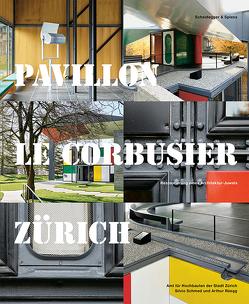 Pavillon Le Corbusier Zürich von Aerni,  Georg, Rösler Häfliger,  Wiebke, Rüegg,  Arthur, Schmed,  Silvio, Strub,  Roger