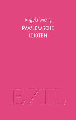 Pawlowsche Idioten von Wierig,  Angela