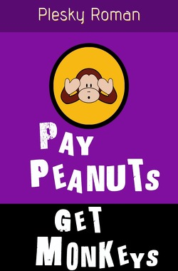 Pay Peanuts, get Monkeys! von Plesky,  Roman