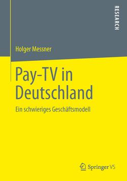 Pay-TV in Deutschland von Messner,  Holger