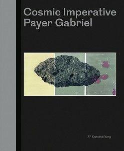 Payer Gabriel: Cosmic Imperative von Gabriel,  Martin, Höller,  Silvia, Lenz,  Matthias, Michel,  Regina, Payer,  Micha