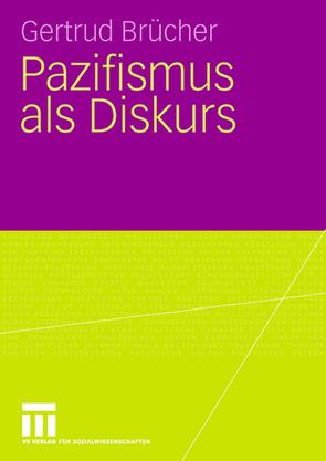 Pazifismus als Diskurs von Brücher,  Gertrud