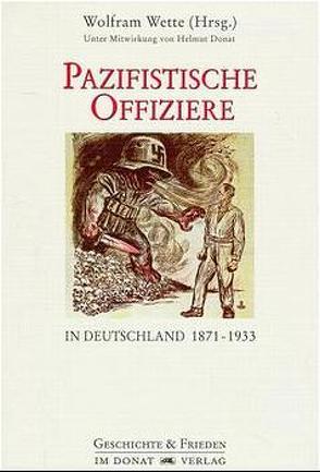Pazifistische Offiziere in Deutschland 1871-1933 von Donat,  Helmut, Wette,  Wolfram