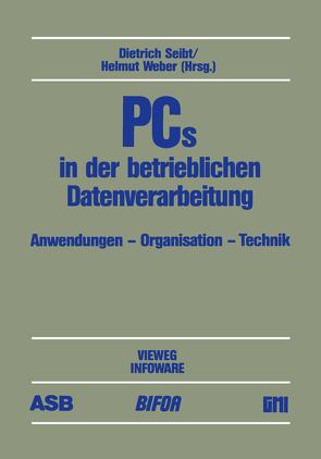 PCs in der betrieblichen Datenverarbeitung von Seibt,  Dietrich, Weber,  Helmut