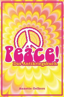 Peace! – Das Antikriegsbuch von Oelkers,  Annette