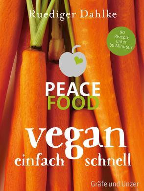Peace Food – Vegan einfach schnell von Dahlke,  Ruediger