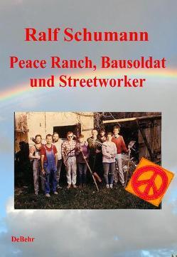 Peace-Ranch, Bausoldat und Streetworker von DeBehr,  Verlag, Schumann,  Ralf