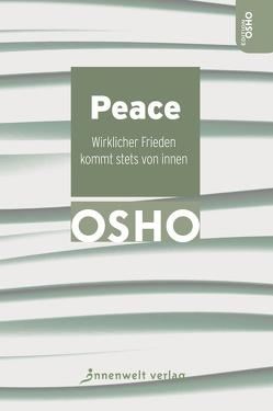Peace – Wirklicher Frieden kommt stets von innen von Osho