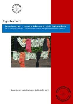 Pecunia non olet – Investor Relations für nicht Bankkaufleute von Dr. Reichardt,  Ingo