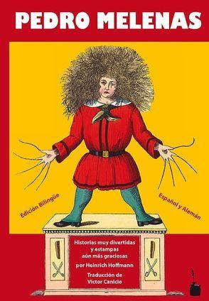 Pedro Melenas (Der Struwwelpeter — spanisch und deutsch) von Canicio,  Víctor, Hoffmann,  Heinrich