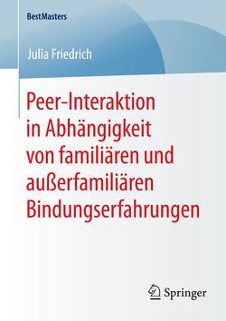 Peer-Interaktion in Abhängigkeit von familiären und außerfamiliären Bindungserfahrungen von Friedrich,  Julia