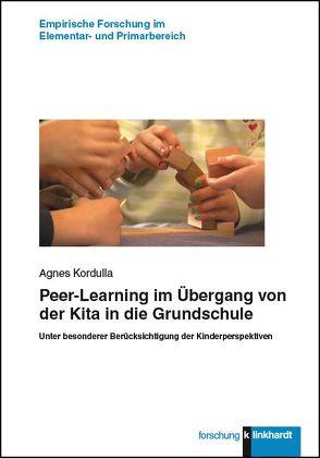Peer-Learning im Übergang von der Kita in die Grundschule von Kordulla,  Agnes