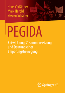 PEGIDA von Herold,  Maik, Schäller,  Steven, Vorländer,  Hans