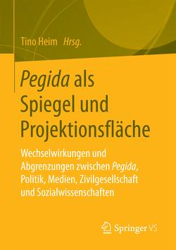 Pegida als Spiegel und Projektionsfläche von Heim,  Tino